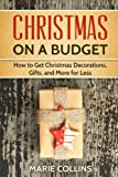 Christmas on a Budget: How to Get Christmas Decorations, Gifts and More for Less