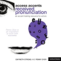 Access Accents: Received Pronunciation (RP) - An Accent Training Resource for Actors