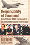 Responsibility of Command - How un and NATO Commanders Influenced Airpower over Bosnia, Mark Bucknam, 1479181269