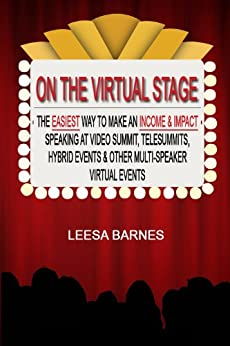 On the Virtual Stage: The Easiest Way to Make an Income & Impact Speaking at Video Summits, Telesummits, Hybrid Events & Other Multi-Speaker Virtual Events by [Barnes, Leesa, Hall, Leesa Renee]