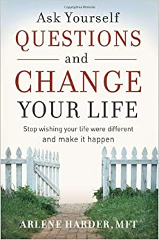Ask Yourself Questions and Change Your Life: Stop Wishing Your ...