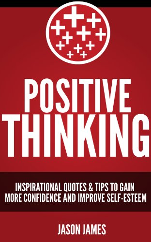 POSITIVE THINKING: 1,300+ Inspirational Quotes & Tips to Gain More Confidence and Improve Self-Esteem