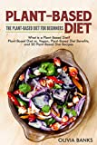 Plant-Based Diet: The Plant-Based Diet for Beginners: What is a Plant-Based Diet?, Plant-Based Diet vs. Vegan, Plant-Based Diet Benefits, and 50 Plant-Based Diet Recipes