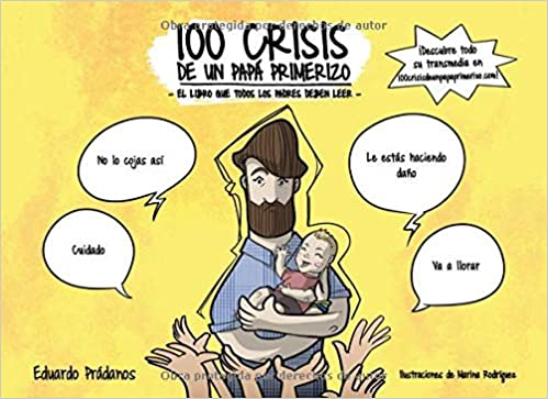 100 crisis de un papá primerizo: El libro que todos los padres deben leer (Spanish Edition): Eduardo Prádanos: 9781723999840: Amazon.com: Books