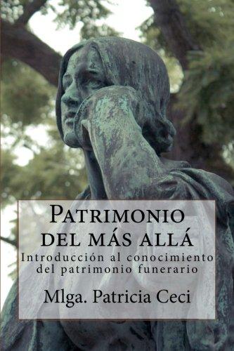 Patrimonio del mas alla: Introduccion al conocimiento del patrimonio funerario (Spanish Edition) [Mlga Patricia Elsa Ceci] (Tapa Blanda)