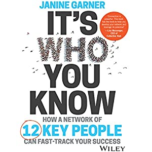 It's Who You Know: How a Network of 12 Key People Can Fast-Track Your Success Audiobook by Janine Garner Narrated by Janine Garner