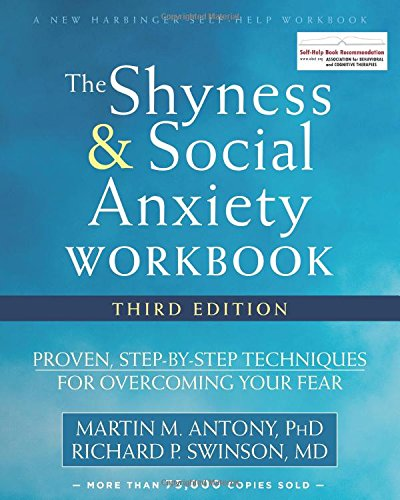 The Shyness and Social Anxiety Workbook: Proven, Step-by-Step Techniques for Overcoming Your Fear (A New Harbinger Self-Help Workbook) by NEW HARBINGER