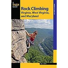 Rock Climbing Virginia, West Virginia, and Maryland (State Rock Climbing Series)