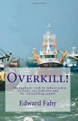 Overkill!: The euphoric rush to industrialise Ireland's sea fisheries and its unravelling sequel