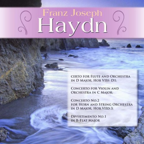 Franz Joseph Haydn: Concerto for Flute and Orchestra in D Major, Hob VIIf: D1; Concerto for Violin and Orchestra in C Major; Concerto No.2 for Horn and String Orchestra in D Major, Hob.VIId:3; Divertimento No.1 in B-Flat Major