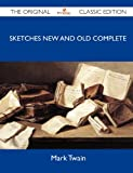 Sketches New and Old Complete - the Original Classic Edition, Mark Twain, 1486152546