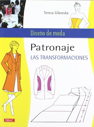 (Patronaje. Las transformaciones / Pattern. The transformations (Diseño De Moda / Fashion Design) (Spanish Edition))
