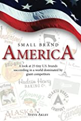 Small Brand America: A look at 25 tiny U.S. brands succeeding in a world dominated by giant competitors Paperback