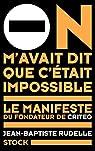 On m'avait dit que c'était impossible: Le manifeste du fondateur de Criteo par Rudelle
