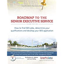 Roadmap to the Senior Executive Service, 2nd Edition: How to Find SES Jobs, Determine Your Qualifications, and Develop Your SES Application