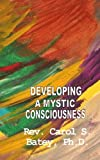 Developing a Mystic Consciousness, Carol Batey, 1461092817