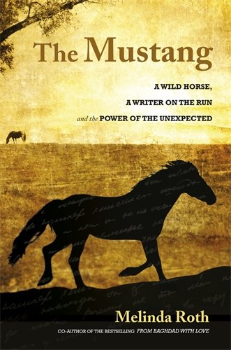The Mustang: A Wild Horse, a Writer on the Run and the Power of the -