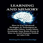 Learning and Memory: How to Use Advanced Strategies & Techniques to Remember More, Learn More, Accelerate Your Brain Power: Learning & Memory Improvement, Book 1 | Stirling De Cruz-Coleridge