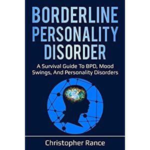 Borderline Personality Disorder: A survival guide to BPD, mood swings, and personality disorders Paperback – 5 Oct. 2019