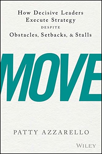 Move: How Decisive Leaders Execute Strategy Despite Obstacles, Setbacks, and (Short Setback)