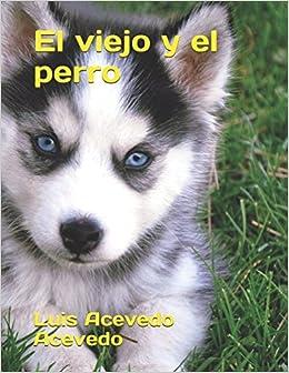 El viejo y el perro (Spanish Edition): Luis Acevedo Acevedo: 9781980899112: Amazon.com: Books