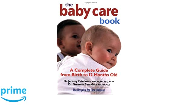 The Baby Care Book: A Complete Guide from Birth to 12 Months Old: Amazon.es: Jeremy Friedman, Norman Saunders: Libros en idiomas extranjeros