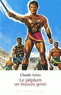 Le péplum, un mauvais genre par Claude Aziza