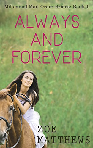 Always and Forever (Millennial Mail-Order Bride Romance, Book 1): A Sweet Western Contemporary Romance (Millennial Mail-Order Bride Romance Series)