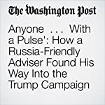 'Anyone ... With a Pulse': How a Russia-Friendly Adviser Found His Way Into the Trump Campaign | Tom Hamburger,Rosalind S. Helderman