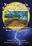 New Mexico s Stormy History: True Stories of Early Spanish Colonial Settlers and the Mestas/Maestas Families