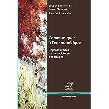 Communiquer à l'ère numérique: Regards croisés sur la sociologie des usages (Sciences sociales) (French Edition)