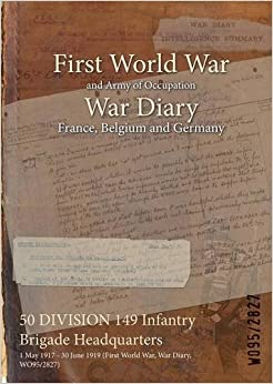 50 Division 149 Infantry Brigade Headquarters: 1 May 1917 - 30 June 1919 (First World War, War Diary, Wo95/2827)