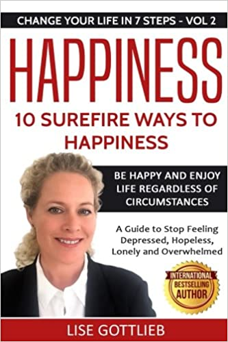 Happiness: 10 Surefire Ways to Happiness: Be Happy and Enjoy