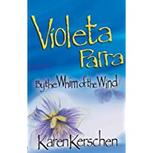 Violeta Parra:  By the Whim of the Wind