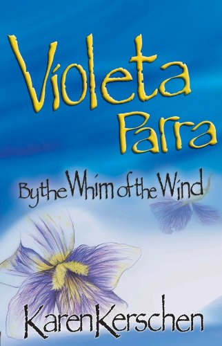 Violeta Parra: By the Whim of the Wind by [Kerschen, Karen]