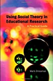 Using Social Theory in Educational Research, Mark Dressman, 0415436419