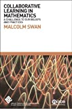 Collaborative Learning in Mathematics: A Challenge to Our Beliefs and Practices: Written by Malcolm Swan, 2006 Edition, Publisher: National Institute of Adult Continu [Paperback]