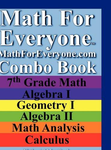 Math For Everyone Combo Book Hardcover: 7th Grade Math, Algebra I, Geometry I, Algebra II, Math Analysis, Calculus