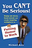 img - for You Can't Be Serious! Putting Humor to Work book / textbook / text book