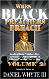 When Black Preachers Preach: Leading Black Preachers Give Direction & Encouragement to a Nation That Has Lost Its Way, Vol. 2