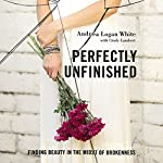 Perfectly Unfinished: Finding Beauty in the Midst of Brokenness | Andrea Logan White,Cindy Lambert