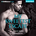 My Sweetest Escape Audiobook by Chelsea M. Cameron Narrated by Kate Rudd