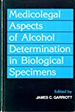 Medicolegal Aspects of Alcohol Determination in Biological Specimens, , 0884167178