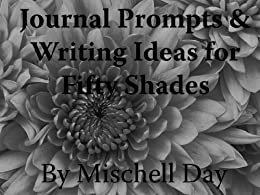 JOURNAL PROMPTS & CREATIVE WRITING IDEAS FOR THE FIFTY SHADES OBSESSED by [Day, Mischell]