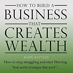 How to Build a Business That Creates Wealth