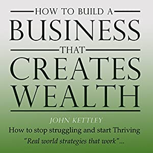 How to Build a Business That Creates Wealth Audiobook