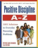 img - for Positive Discipline A-Z, Revised and Expanded 2nd Edition: From Toddlers to Teens, 1001 Solutions to Everyday Parenting Problems book / textbook / text book