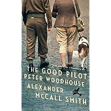 The Good Pilot Peter Woodhouse: A Novel