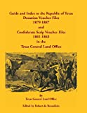 Guide and Index to the Republic of Texas Donation Voucher Files, 1879-1887 and Confederate Scrip Voucher Files, 1881-1883 in the Texas General Land Office, Robert De Berardinis, 0788447645