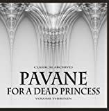 Classical Archives: Pavane for a Dead Princess, Vol. 13